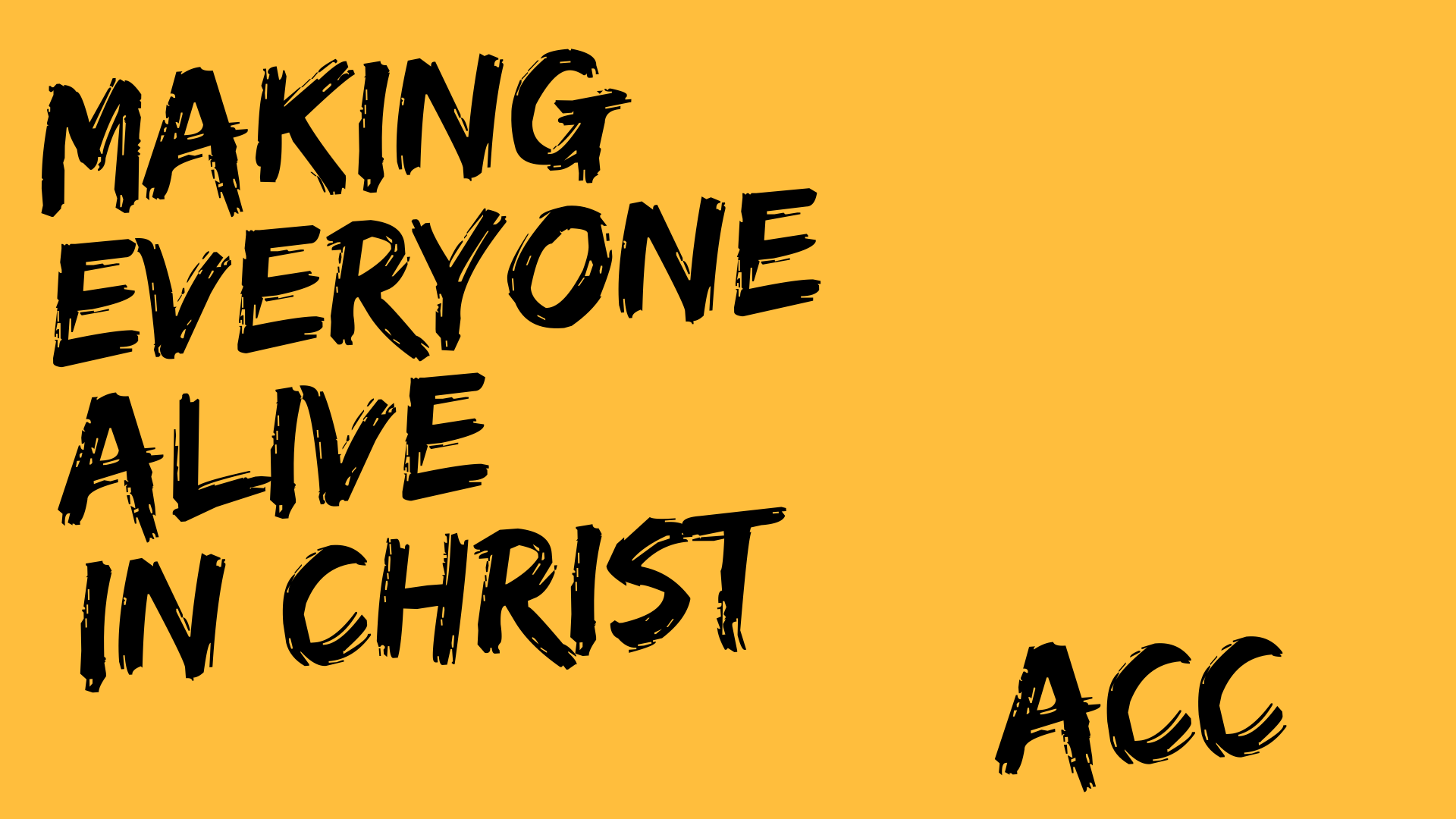 MAKING EVERYONE ALIVE IN CHRIST ACC